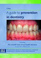 A guide to prevention in dentistry Including : the scientific basis of oral health education