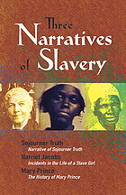 Narratives of slavery : Sojourner Truth, Harriet Jacobs, Mary Prince.