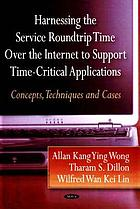 Harnessing the service roundtrip time over the Internet to support time-critical applications : concept, techniques and cases