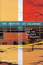 The martyrs of Columbine : faith and the politics of tragedy