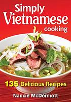 Simply Vietnamese cooking : 135 delicious recipes