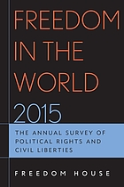 Freedom in the world 2015 : the annual survey of political rights and civil liberties