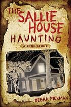 The Sallie house haunting : a true story