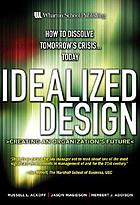 Idealized design : how to dissolve tomorrow's crisis...today