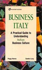 Business Italy : a practical guide to understanding Italian business culture