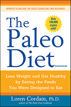 The Paleo diet : lose weight and get healthy by eating the foods you were designed to eat