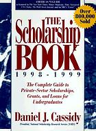 The scholarship book, 1998-1999 : the complete guide to private-sector scholarships, grants, and loans for undergraduates