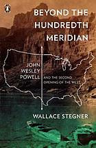 Beyond the hundredth meridian : John Wesley Powell and the second opening of the West