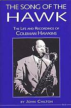 The song of the Hawk : the life and recordings of Coleman Hawkins