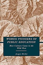 Women pioneers of public education : how culture came to the wild West