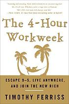 The 4-hour workweek : escape 9-5, live anywhere, and join the new rich