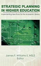 Strategic planning in higher education : implementing new roles for the academic library