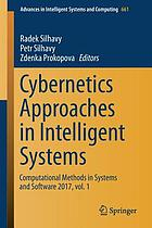 Cybernetics approaches in intelligent systems : Computational Methods in Systems and Software 2017. vol. 1