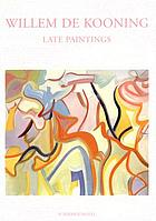 Willem de Kooning : late paintings
