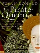 The pirate queen : [Queen Elizabeth I, her pirate adventurers, and the dawn of empire]