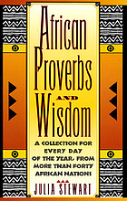 African proverbs and wisdom : a collection for every day of the year from more than forty African nations