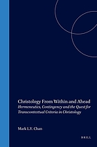 Christology from within and ahead : hermeneutics, contingency, and the quest for transcontextual criteria in christology