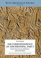 The correspondence of Assurbanipal. Part I, letters from assyria, central babylonia, and vassal states