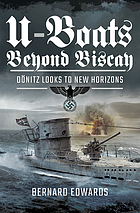 U-Boats Beyond Biscay : Dönitz Looks to New Horizons.