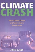 Climate crash : abrupt climate change and what it means for our future