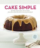 Cake simple : recipes for bundt-style cakes from classic dark chocolate to luscious lemon-basil