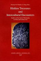 Hidden treasures and intercultural encounters : studies on east Syriac Christianity in China and Central Asia