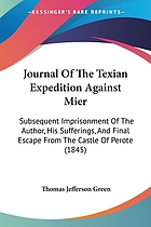Journal of the Texian expedition against Mier : subsequent imprisonment of the author, his sufferings, and final escape from the Castle of Perote
