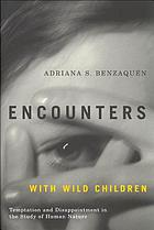 Encounters with wild children : temptation and disappointment in the study of human nature