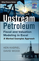 Upstream petroleum fiscal and valuation modeling in Excel : a worked examples approach