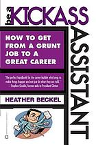 Be a kickass assistant : how to get from a grunt job to a great career