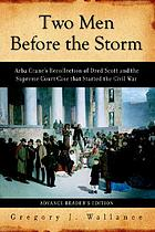 Two men before the storm : Arba Crane's recollection of Dred Scott and the Supreme Court case that started the Civil War