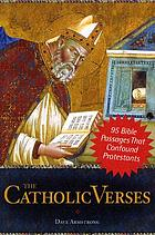 The Catholic verses : 95 Bible passages that confound Protestants