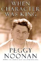 When character was king : a story of Ronald Reagan
