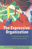 The expressive organization : linking identity, reputation, and the corporate brand