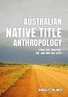 Australian native title anthropology : strategic practice, the law and the state