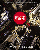 Center church : doing balanced, Gospel-centered ministry in your city