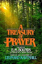 A treasury of prayer, from the writings of E.M. Bounds.