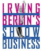 Irving Berlin's show business : Broadway, Hollywood, America