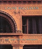 Louis Sullivan : the function of ornament : [exhibition held at Chicago historical society, September 2, 1986-January 4, 1987, Cooper-Hewitt museum, New York, March 24-June 28, 1987, Saint Louis art museum, August 28-October 25, 1987]
