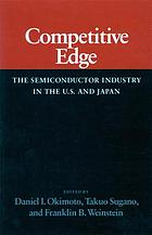 Competitive edge : the semiconductor industry in the U.S. and Japan