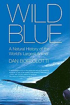 Wild blue : a natural history of the world's largest animal