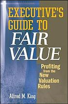 Executive's guide to fair value : profiting from the new valuation rules