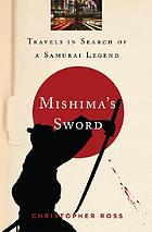 Mishima's sword : travels in search of a samurai legend