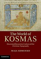 The world of Kosmas : illustrated Byzantine codices of the Christian topography