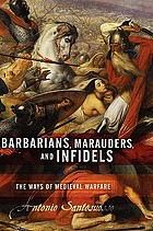Barbarians, marauders, and infidels : the ways of medieval warfare