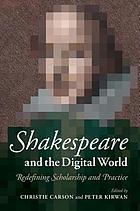 Shakespeare and the digital world : redefining scholarship and practice