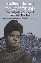 Southern horrors and other writings : the anti-lynching campaign of Ida B. Wells, 1892-1900