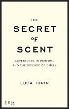 The secret of scent : adventures in perfume and the science of smell