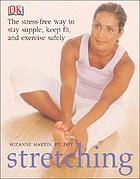 Stretching : the stree-free way to stay supple, keep fit and exercise safely