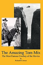 The amazing Tom Mix : the most famous cowboy of the movies